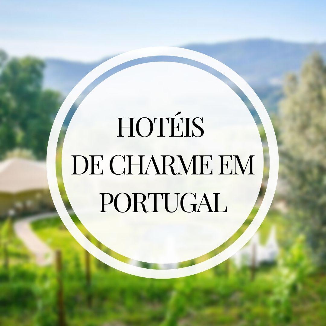 Hotéis de Charme no norte e centro de Portugal